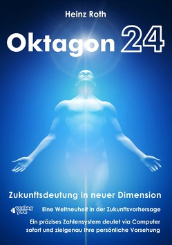 Oktagon24. Zukunftsdeutung in neuer Dimension. von Roth,  Heinz