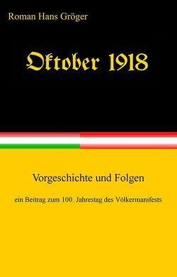 Oktober 1918. Ein Beitrag zum 100. Jahrestag des Völkermanifests von Gröger,  Roman Hans