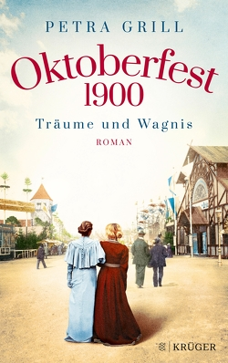 Oktoberfest 1900 – Träume und Wagnis von Grill,  Petra