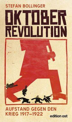 Oktoberrevolution. Aufstand gegen den Krieg 1917-1922 von Bollinger,  Stefan