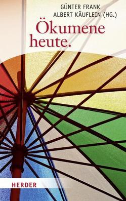 Ökumene heute von Frank,  Günter, Käuflein,  Albert
