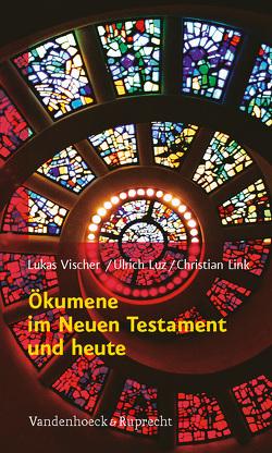 Ökumene im Neuen Testament und heute von Link,  Christian, Luz,  Ulrich, Vischer,  Lukas