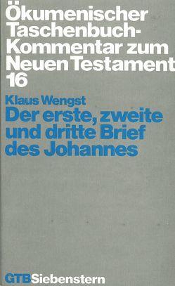Ökumenischer Taschenbuchkommentar zum Neuen Testament / Der erste, zweite und dritte Brief des Johannes von Wengst,  Klaus