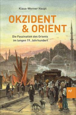 Okzident und Orient von Haupt,  Klaus-Werner