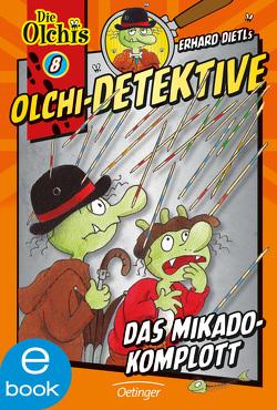 Olchi-Detektive. Das Mikado-Komplott von Dietl,  Erhard, Iland-Olschewski,  Barbara, Nilson,  Peter
