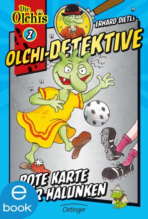 Olchi-Detektive. Rote Karte für Halunken von Dietl,  Erhard, Iland-Olschewski,  Barbara, Schöne,  Christoph