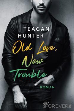 Old Love, New Trouble von Bowien-Böll,  Christiane, Hunter,  Teagan