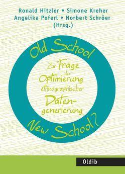 Old School – New School? Zur Frage der Optimierung ethnographischer Datengenerierung von Hitzler, Ronald, Kreher, Simone, Poferl, Angelika, Schröer, Norbert