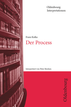 Oldenbourg Interpretationen / Der Process von Beicken,  Peter, Bogdal,  Klaus-Michael, Kafka,  Franz, Kammler,  Clemens