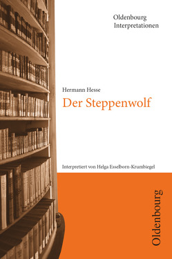 Oldenbourg Interpretationen / Der Steppenwolf von Bogdal,  Klaus-Michael, Esselborn,  Helga, Hesse,  Hermann, Kammler,  Clemens