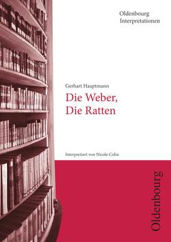 Oldenbourg Interpretationen / Die Ratten / Die Weber von Bogdal,  Klaus-Michael, Colin,  Nicole, Esselborn,  Helga, Hauptmann,  Gerhart, Kammler,  Clemens