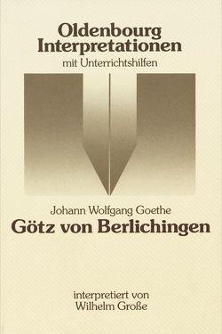 Oldenbourg Interpretationen / Götz von Berlichingen von Goethe,  Johann Wolfgang, Grosse,  Wilhelm, Meurer,  Reinhard