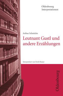 Oldenbourg Interpretationen / Leutnant Gustl und andere Erzählungen von Bogdal,  Klaus-Michael, Kaiser,  Erich, Kammler,  Clemens, Schnitzler,  Arthur