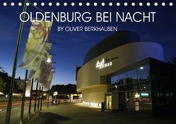 Oldenburg bei Nacht (Tischkalender 2018 DIN A5 quer) von Berkhausen,  Oliver
