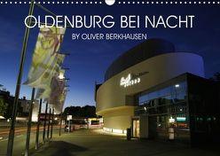 Oldenburg bei Nacht (Wandkalender 2019 DIN A3 quer) von Berkhausen,  Oliver