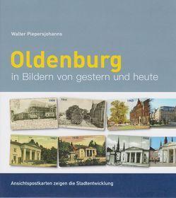 Oldenburg in Bildern von gestern und heute von Piepersjohanns,  Walter