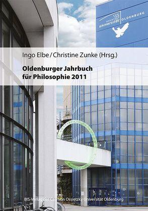 Oldenburger Jahrbuch für Philosophie 2011 von Elbe,  Ingo, Zunke,  Christine