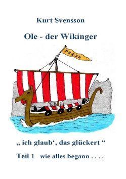 Ole, der Wikinger Teil 1 – wie alles begann von Svensson,  Kurt