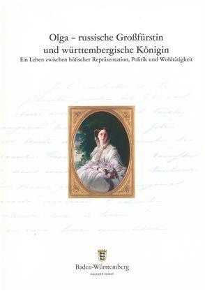 Olga – russische Großfürstin und württembergische Königin von Raible,  Catharina, Röder,  Annemarie