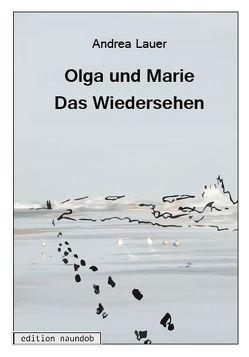 Olga und Marie – Das Wiedersehen von Entner,  Birgit, Lauer,  Andrea