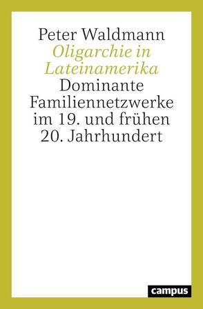Oligarchie in Lateinamerika von Waldmann,  Peter