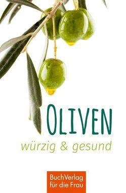 Oliven – würzig und gesund von Scheffler,  Ute