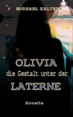 Olivia – die Gestalt unter der Laterne von Kalters,  Michael