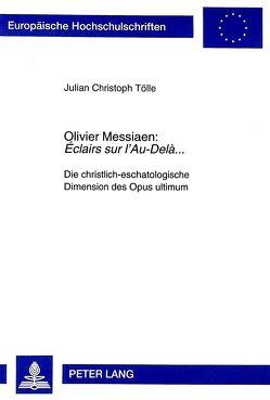 Olivier Messiaen: «Éclairs sur l'Au-Delà…» von Tölle,  Julian Christoph