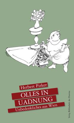 Olles in Uadnung – Unbedenkliches aus Wien von Petzer,  Georg, Pirker,  Herbert