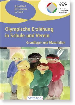 Olympische Erziehung in Schule und Verein von Gessmann,  Rolf, Naul,  Roland, Wick,  Uwe