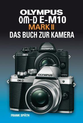 OLYMPUS OM-D E-M10 MARK II  DAS BUCH ZUR KAMERA von Späth,  Frank
