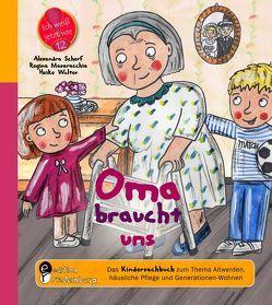 Oma braucht uns – Das Kindersachbuch zum Thema Altwerden, häusliche Pflege und Generationen-Wohnen von Masaracchia,  Regina, Scherf,  Alexandra, Wolter,  Heike