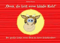 """""""Oma, du bist eine blöde Kuh!"""" von Theurer,  Marlies"""