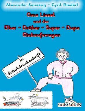 Oma Liesel und der Über – Drüber – Super – Dupa Einkaufswagen von Sauseng,  Alexander