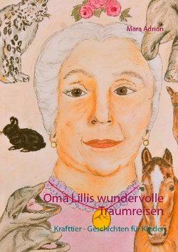 Oma Lillis wundervolle Traumreisen von Adrion,  Mara