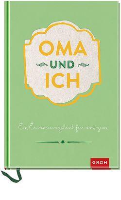 Oma und ich: Ein Erinnerungsbuch für uns Zwei – veredelte Sonderausgabe von Groh Kreativteam