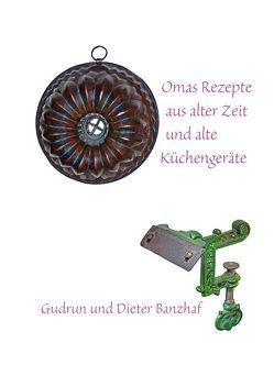 Omas Rezepte aus alter Zeit und alte Küchengeräte von Banzhaf,  Dieter, Banzhaf,  Gudrun
