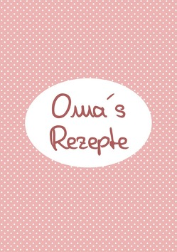 Omas Rezepte – Das Kochbuch zum Selberschreiben von Louni,  Franca