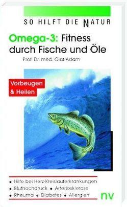 Omega 3: Fitness durch Fische und Öle von Adam,  Olaf