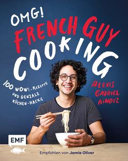 OMG! Das Kochbuch von French Guy Cooking: 100 Wow!-Rezepte und geniale Küchen-Hacks von Aïnouz,  Alexis Gabriel