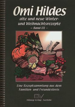 Omi Hildes alte und neue Winter- und Weihnachtsrezepte von Brinkmann,  Monika, Hahn-Hübner,  Martina, Heller,  Klaus, Mönnig,  Gabriele, Mönnig,  Sylvia