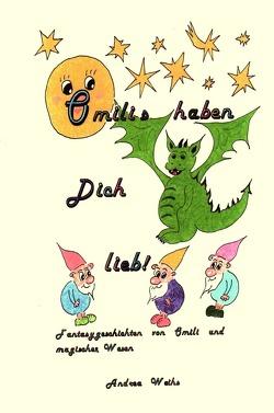 Omilis haben Dich lieb! Fantasygeschichten von Omili und magischen Wesen von Weihs,  Andrea