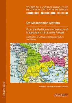 On Macedonian Matters: from the Partition and Annexation of Macedonia in 1913 to the Present von Friedman,  Victor, Hlavac,  Jim