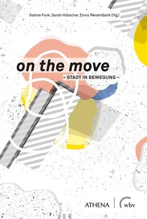 on the move – Stadt in Bewegung von Funk,  Sabine, Hübscher,  Sarah, Neuendank,  Elvira