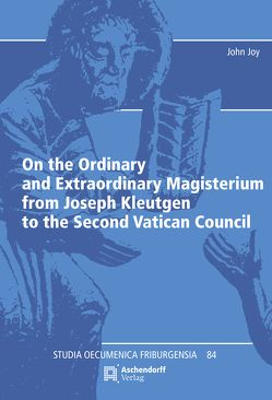 On the Ordinary and Extraordinary Magisterium from Joseph Kleutgen to the Second Vatican Council von Joy,  John