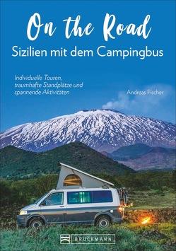 On the Road auf Sizilien. Unterwegs mit dem Campingbus von Fischer,  Andreas