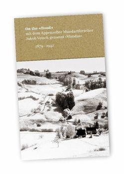 On the «Rood» mit dem Appenzeller Mundartforscher Jakob Vetsch genannt ‹Mundus›, 1879-1942 von Isoz,  Gaston, Stoeckli,  Rainer, Surber,  Peter, Vetsch,  Jakob