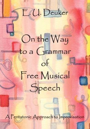 On the Way to a Grammar of Free Musical Speech von Deuker,  E. U., Gabo