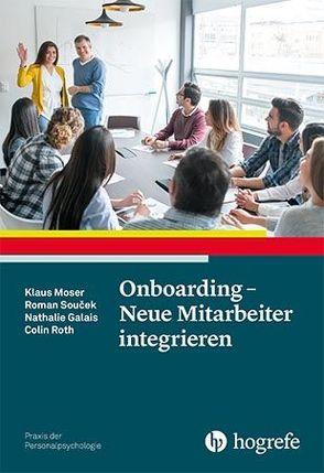 Onboarding – Neue Mitarbeiter integrieren von Galais,  Nathalie, Moser,  Klaus, Roth,  Colin, Soucek,  Roman