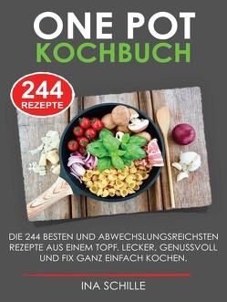ONE POT Kochbuch mit 244 leckeren Rezepten von Schille,  Ina